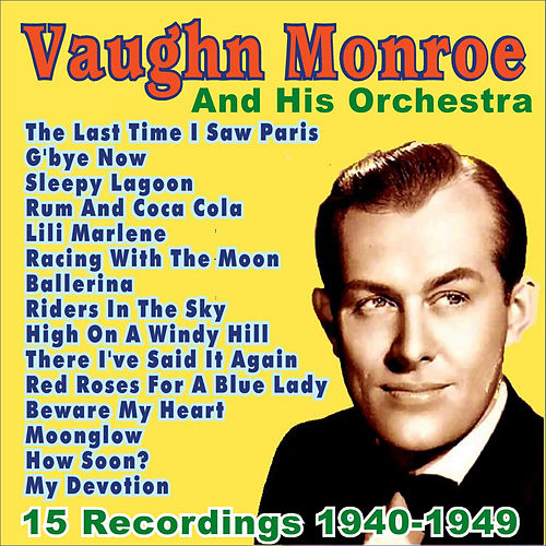 Play & Download Vaughn Monroe and His Orchestra: 1940 - 1949 by Vaughn Monroe | Napster