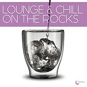 Play & Download Lounge & Chill on the Rocks by Various Artists | Napster