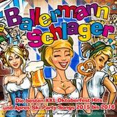 Play & Download Ballermann Schlager - Die besten XXL Oktoberfest Hits und Apres Ski Party Songs 2015 bis 2016 (Ein Prosit der Gemütlichkeit im Karneval und Fasching) by Various Artists | Napster