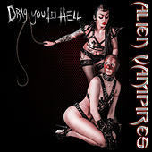 Play & Download Drag You to Hell by Alien Vampires | Napster