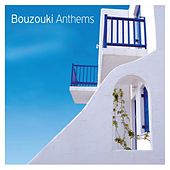 Play & Download Bouzouki Anthems by Various Artists | Napster