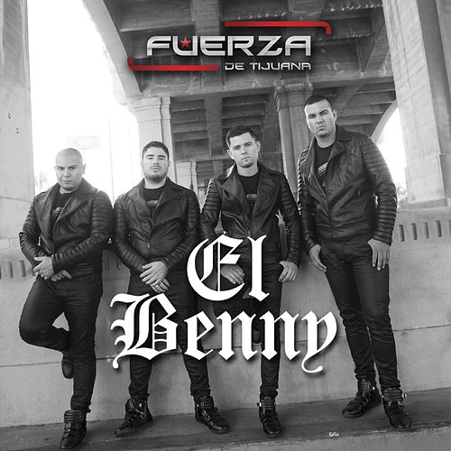 Play & Download El Benny by Fuerza De Tijuana | Napster
