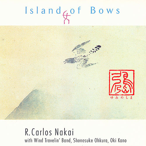 Play & Download Island Of Bows by R. Carlos Nakai | Napster