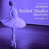 Play & Download Modern Ballet Studio Melodies, Vol. 7 by Christopher N Hobson | Napster