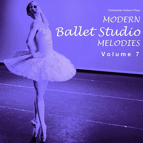 Modern Ballet Studio Melodies, Vol. 7 by Christopher N Hobson