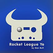 Play & Download Rocket League Ye by Dan Bull | Napster
