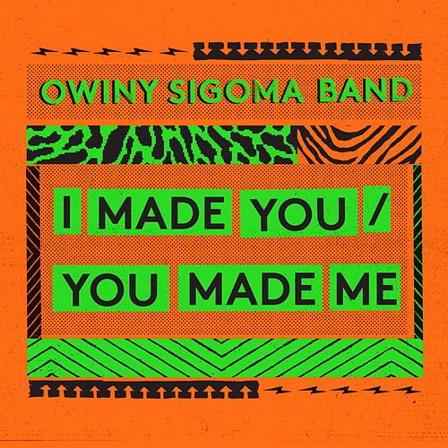 Play & Download I Made You, You Made Me by Owiny Sigoma Band | Napster