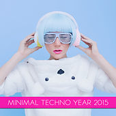 Play & Download Minimal Techno Year 2015 by Various Artists | Napster