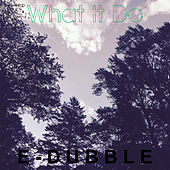 Play & Download What It Do - Single by E-Dubble | Napster