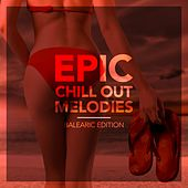 Play & Download Epic Chill out Melodies (Balearic Edition) by Various Artists | Napster