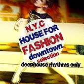 Play & Download N.Y.C. House for Fashion (Downtown Selection) by Various Artists | Napster