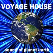 Voyage House (Sound of Planet Earth) by Various Artists