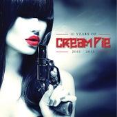 10 Years of Cream Pie 2005 - 2015 by Cream Pie