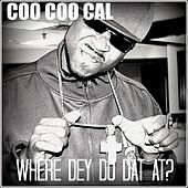 Play & Download Where Dey Do Dat At? by Coo Coo Cal | Napster