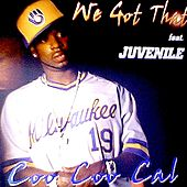 Play & Download We Got That (feat. Juvenile) by Coo Coo Cal | Napster