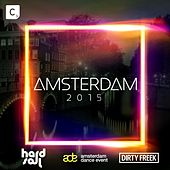 Play & Download Amsterdam 2015 (Mixed by Hardsoul & Dirty Freek) by Various Artists | Napster