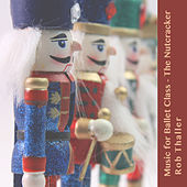 Music for Ballet Class (The Nutcracker) by Rob Thaller