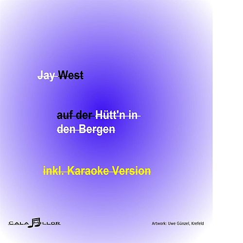 Play & Download Auf der Hütt'n in den Bergen by Jay West | Napster