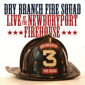 Play & Download Live At The Newburyport Firehouse by The Dry Branch Fire Squad | Napster