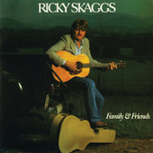 Family & Friends by Ricky Skaggs