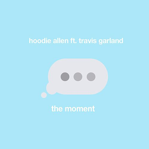 The Moment (feat. Travis Garland) by Hoodie Allen