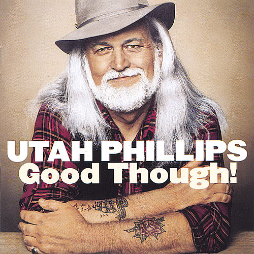 Play & Download Good Though! by Utah Phillips | Napster