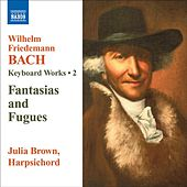 BACH, W.F.: Keyboard Works, Vol. 2 - Fantasias and Fugues by Julia Brown