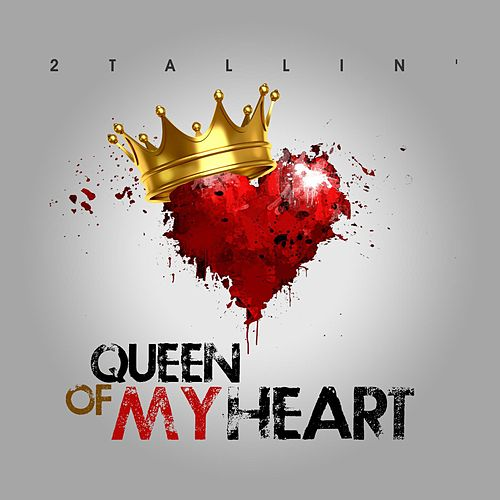 Play & Download Queen of My Heart by 2Tallin' | Napster
