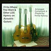 I'll Go Where You Want & Other LDS Hymns On Acoustic Guitars by Randy Nyborg