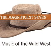 Play & Download The Magnificent Seven: Music of the Wild West by Various Artists | Napster