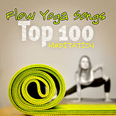 Flow Yoga Songs - Top 100 Songs Meditation with Breathing for Inner Peace, Stress Relief & Relaxation by Various Artists