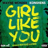 Play & Download Girl Like You (feat. Konshens) by Wayne Wonder | Napster