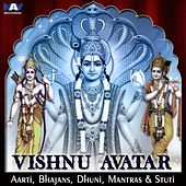 Vishnu Avatar - Best of Aarti, Bhajans, Dhuni, Mantras & Stuti by Various Artists
