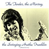 The Tender, the Moving, the Swinging Aretha Franklin (Remastered 2015) von Aretha Franklin