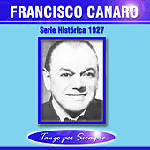 Play & Download Serie Histórica 1927 by Francisco Canaro | Napster