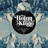Play & Download Play With Fire by The Reign Of Kindo | Napster