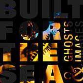 Play & Download Ghosts & Images by Built for the Sea | Napster