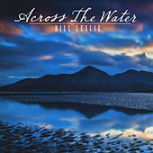 Play & Download Across the Water by Bill Leslie | Napster