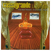 Cassagrande Lounge The Best Relaxin' And Chillin' Music by Various Artists
