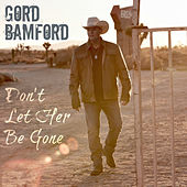 Play & Download Don't Let Her Be Gone by Gord Bamford | Napster