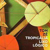 Play & Download Tropicália Lixo Lógico by Tom Zé | Napster