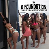 Play & Download While You Were Waiting by The B Foundation | Napster