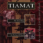 The Astral Sleep / In the Eyes of Death by Tiamat