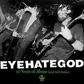 10 Years of Abuse and Still Broke (Live) by Eyehategod