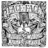 Play & Download Laugh Now, Laugh Later by Face to Face | Napster