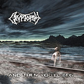 And Then You'll Beg by Cryptopsy