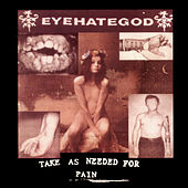 Play & Download Take As Needed for Pain (Reissue) by Eyehategod | Napster