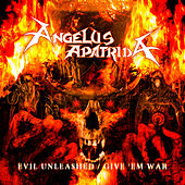 Play & Download Evil Unleashed / Give 'Em War by Angelus Apatrida | Napster