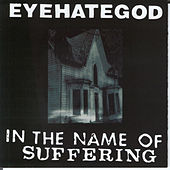 Play & Download In the Name of the Suffering (Reissue) by Eyehategod | Napster