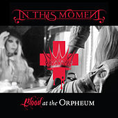Blood at the Orpheum by In This Moment